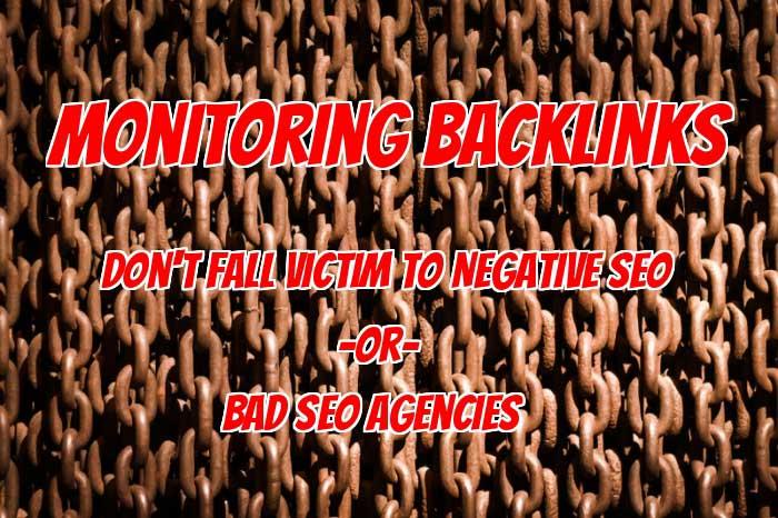 Monitoring Backlinks: Don't Fall Victim To Negative SEO Or Bad SEO Agencies